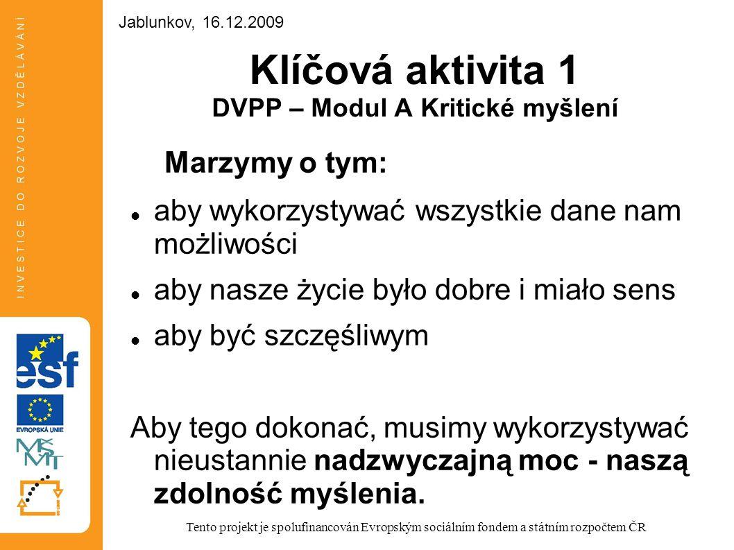 Klíčová aktivita 1 DVPP – Modul A Kritické myšlení Marzymy o tym: aby wykorzystywać wszystkie dane nam możliwości aby nasze życie było dobre i miało s