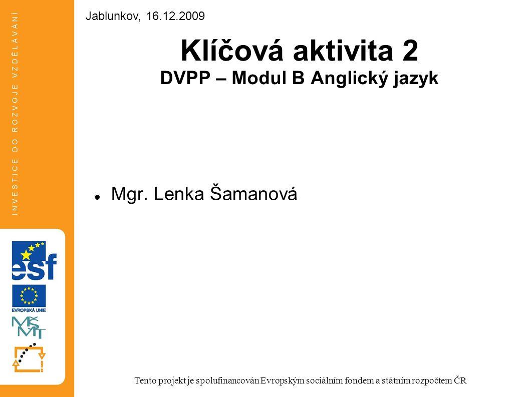 Klíčová aktivita 2 DVPP – Modul B Anglický jazyk Mgr. Lenka Šamanová Tento projekt je spolufinancován Evropským sociálním fondem a státním rozpočtem Č