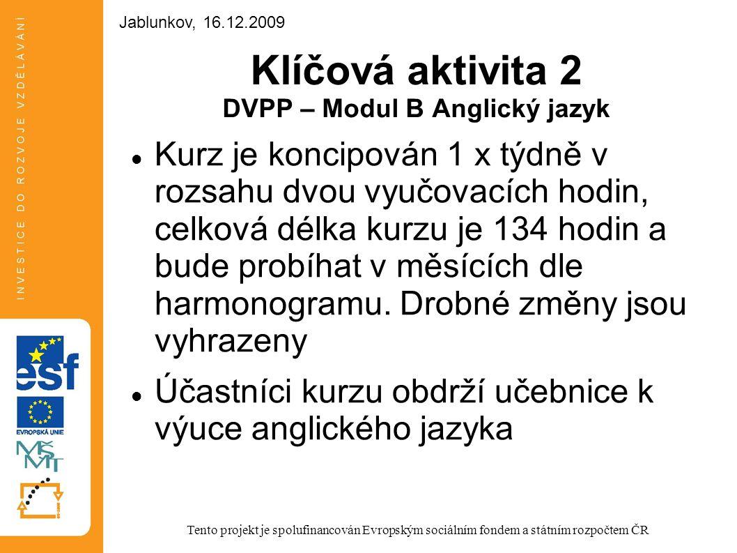 Klíčová aktivita 2 DVPP – Modul B Anglický jazyk Kurz je koncipován 1 x týdně v rozsahu dvou vyučovacích hodin, celková délka kurzu je 134 hodin a bud