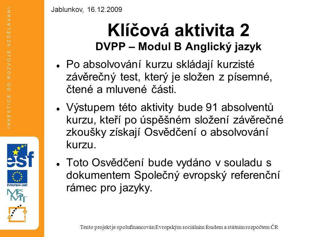 Klíčová aktivita 2 DVPP – Modul B Anglický jazyk Po absolvování kurzu skládají kurzisté závěrečný test, který je složen z písemné, čtené a mluvené čás