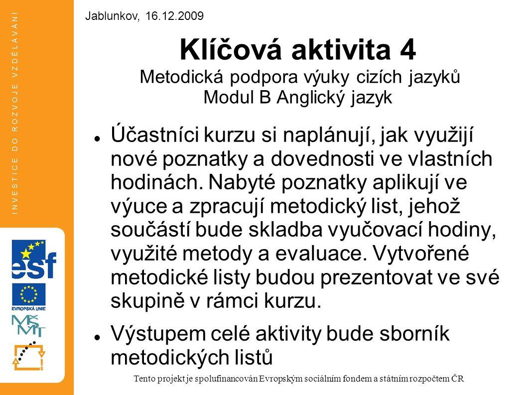 Klíčová aktivita 4 Metodická podpora výuky cizích jazyků Modul B Anglický jazyk Účastníci kurzu si naplánují, jak využijí nové poznatky a dovednosti v