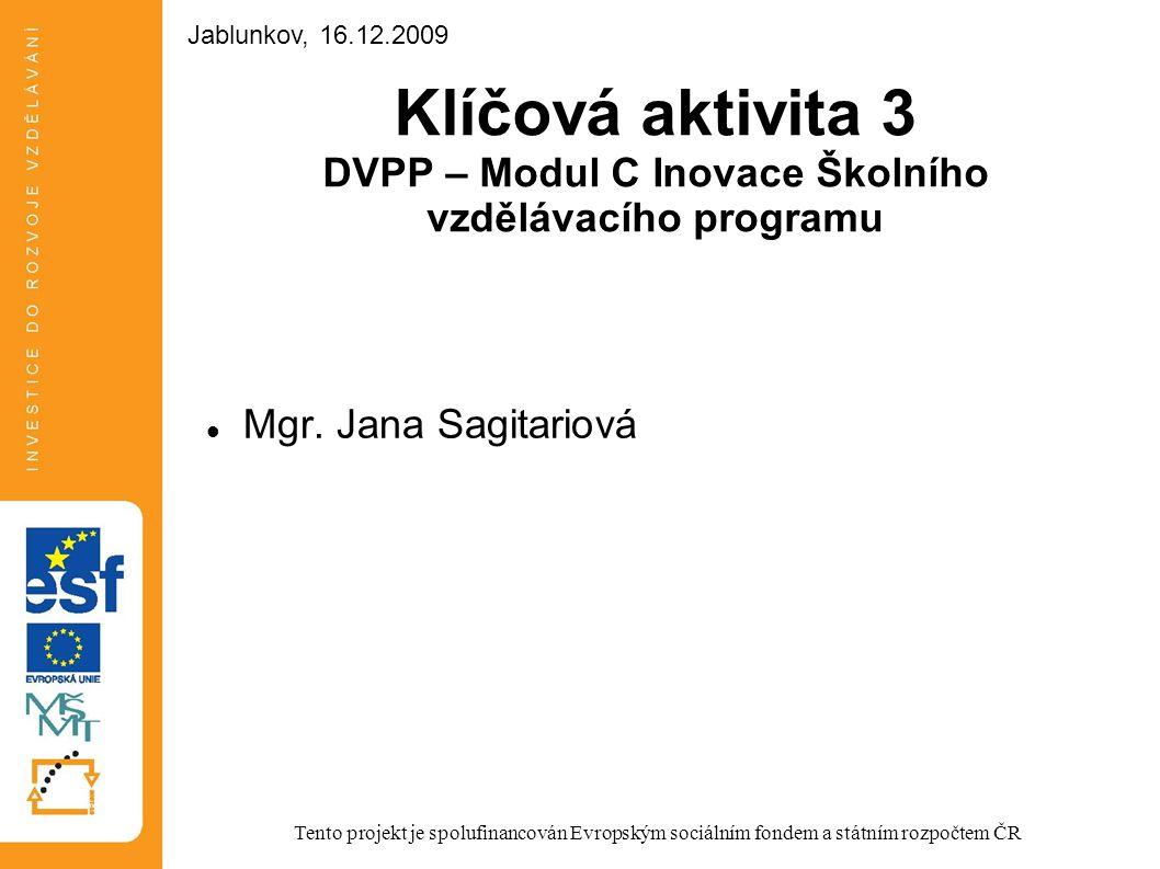 Klíčová aktivita 3 DVPP – Modul C Inovace Školního vzdělávacího programu Mgr. Jana Sagitariová Tento projekt je spolufinancován Evropským sociálním fo