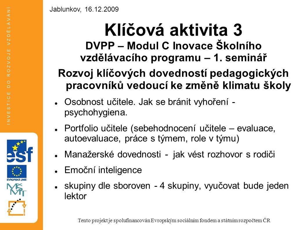 Klíčová aktivita 3 DVPP – Modul C Inovace Školního vzdělávacího programu – 1. seminář Rozvoj klíčových dovedností pedagogických pracovníků vedoucí ke
