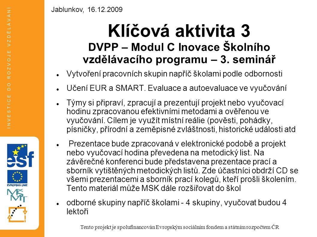 Klíčová aktivita 3 DVPP – Modul C Inovace Školního vzdělávacího programu – 3. seminář Vytvoření pracovních skupin napříč školami podle odbornosti Učen