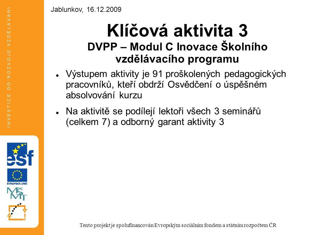 Klíčová aktivita 3 DVPP – Modul C Inovace Školního vzdělávacího programu Výstupem aktivity je 91 proškolených pedagogických pracovníků, kteří obdrží O