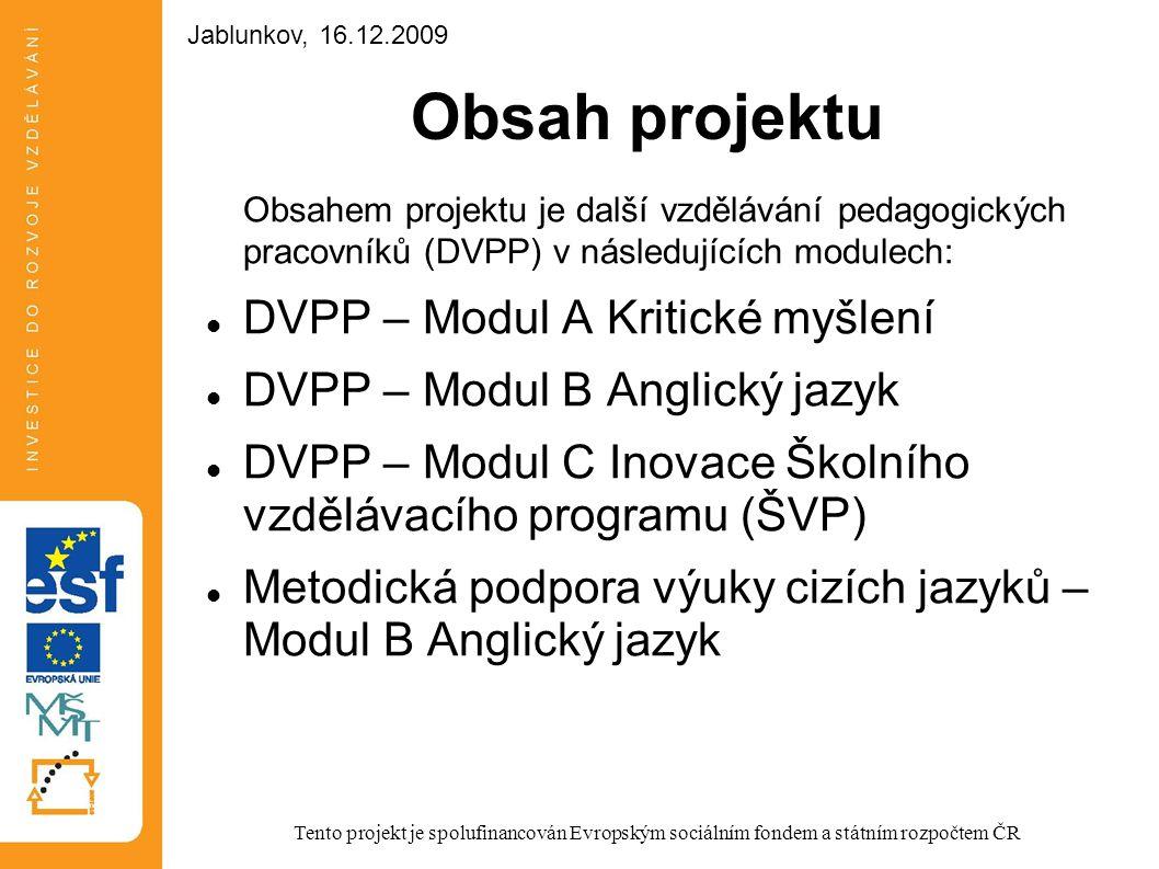 Obsah projektu Obsahem projektu je další vzdělávání pedagogických pracovníků (DVPP) v následujících modulech: DVPP – Modul A Kritické myšlení DVPP – M