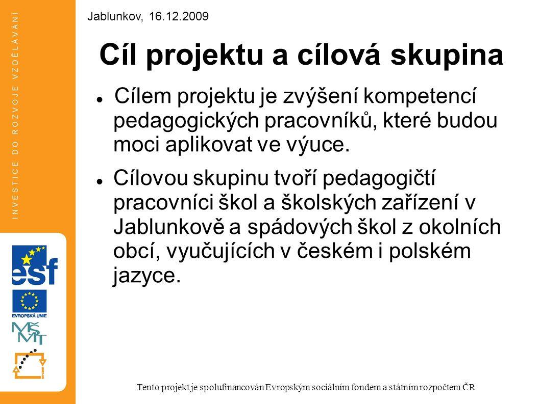 Závěr Děkujeme za pozornost a těšíme na setkání na jednotlivých modulech vzdělávání Tento projekt je spolufinancován Evropským sociálním fondem a státním rozpočtem ČR Jablunkov, 16.12.2009
