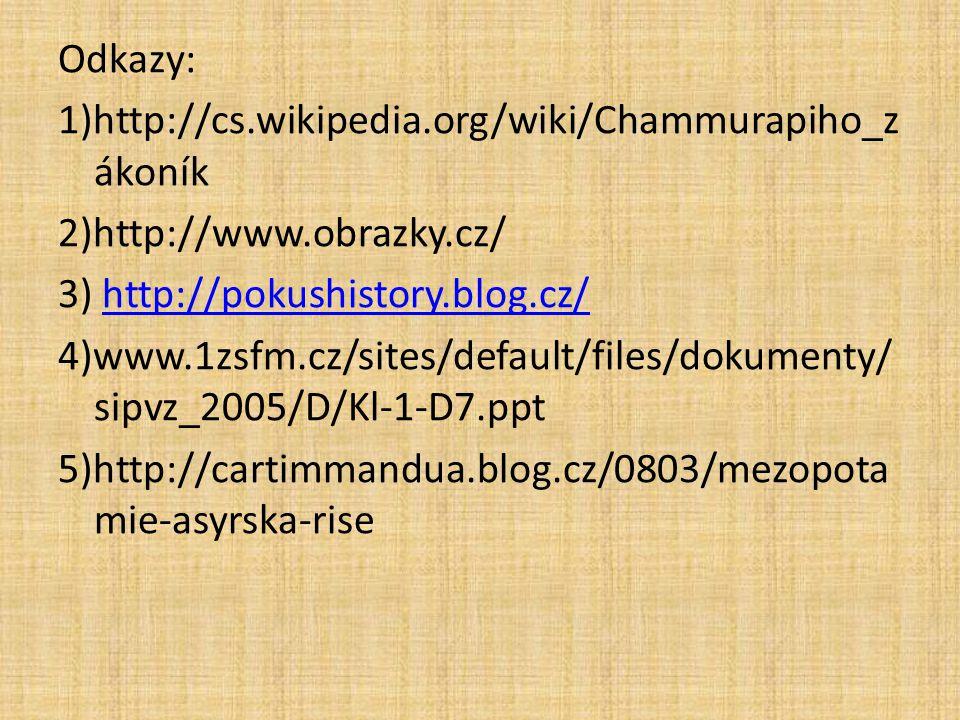 Odkazy: 1)http://cs.wikipedia.org/wiki/Chammurapiho_z ákoník 2)http://www.obrazky.cz/ 3) http://pokushistory.blog.cz/http://pokushistory.blog.cz/ 4)ww