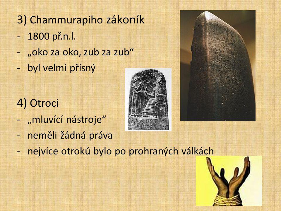"""3) Chammurapiho zákoník -1800 př.n.l. -""""oko za oko, zub za zub"""" -byl velmi přísný 4) Otroci -""""mluvící nástroje"""" -neměli žádná práva -nejvíce otroků by"""