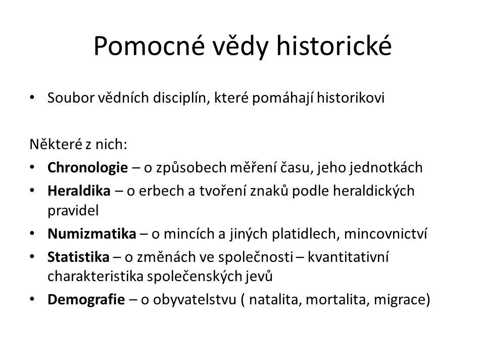 Pomocné vědy historické Soubor vědních disciplín, které pomáhají historikovi Některé z nich: Chronologie – o způsobech měření času, jeho jednotkách He