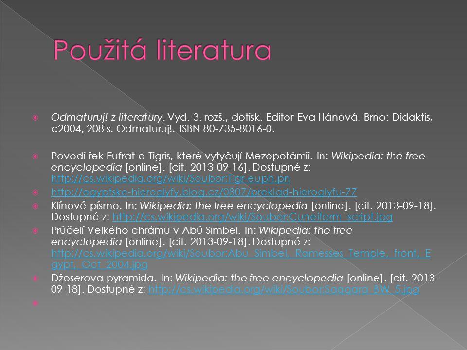  Odmaturuj! z literatury. Vyd. 3. rozš., dotisk. Editor Eva Hánová. Brno: Didaktis, c2004, 208 s. Odmaturuj!. ISBN 80-735-8016-0.  Povodí řek Eufrat