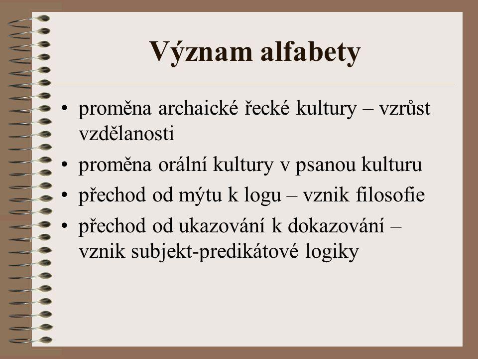Význam alfabety proměna archaické řecké kultury – vzrůst vzdělanosti proměna orální kultury v psanou kulturu přechod od mýtu k logu – vznik filosofie