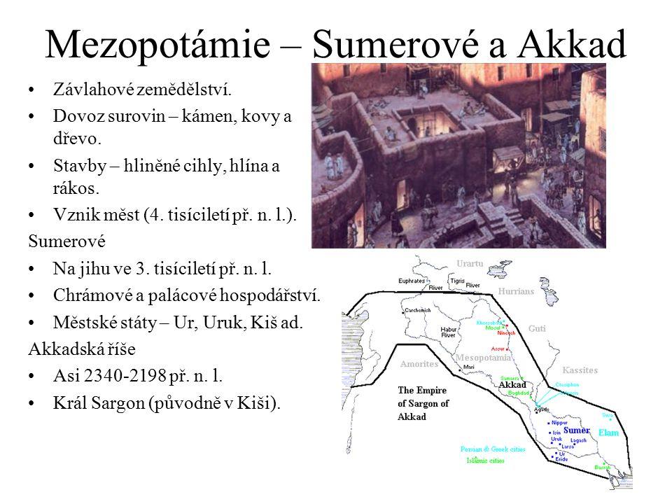 Mezopotámie – Sumerové a Akkad Závlahové zemědělství. Dovoz surovin – kámen, kovy a dřevo. Stavby – hliněné cihly, hlína a rákos. Vznik měst (4. tisíc