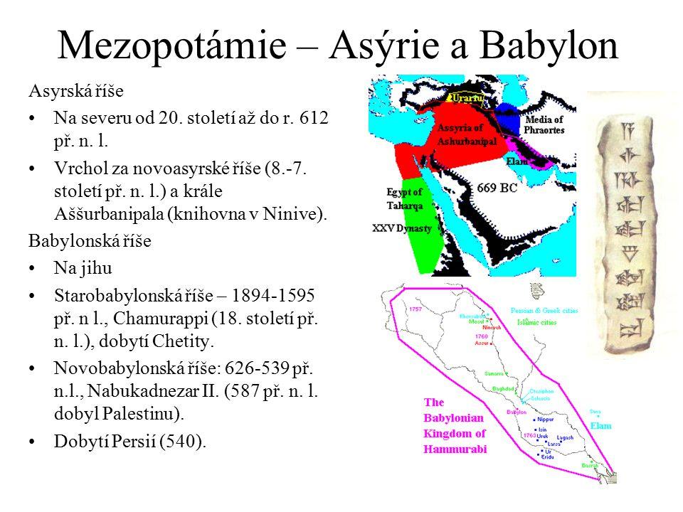Mezopotámie – Asýrie a Babylon Asyrská říše Na severu od 20. století až do r. 612 př. n. l. Vrchol za novoasyrské říše (8.-7. století př. n. l.) a krá