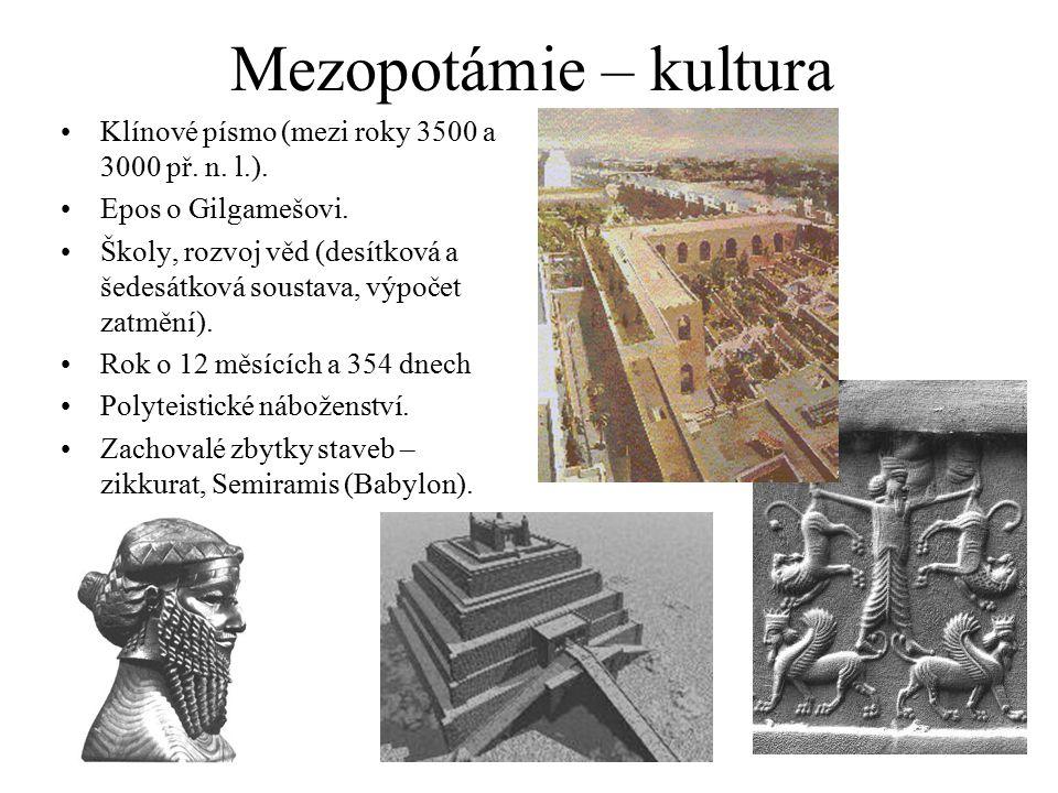 Mezopotámie – kultura Klínové písmo (mezi roky 3500 a 3000 př. n. l.). Epos o Gilgamešovi. Školy, rozvoj věd (desítková a šedesátková soustava, výpoče