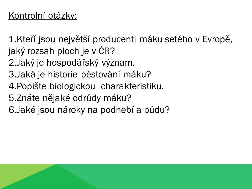 Kontrolní otázky: 1.Kteří jsou největší producenti máku setého v Evropě, jaký rozsah ploch je v ČR? 2.Jaký je hospodářský význam. 3.Jaká je historie p