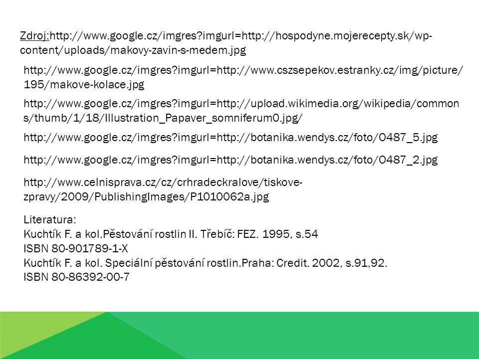 Zdroj:http://www.google.cz/imgres?imgurl=http://hospodyne.mojerecepty.sk/wp- content/uploads/makovy-zavin-s-medem.jpg http://www.google.cz/imgres?imgu