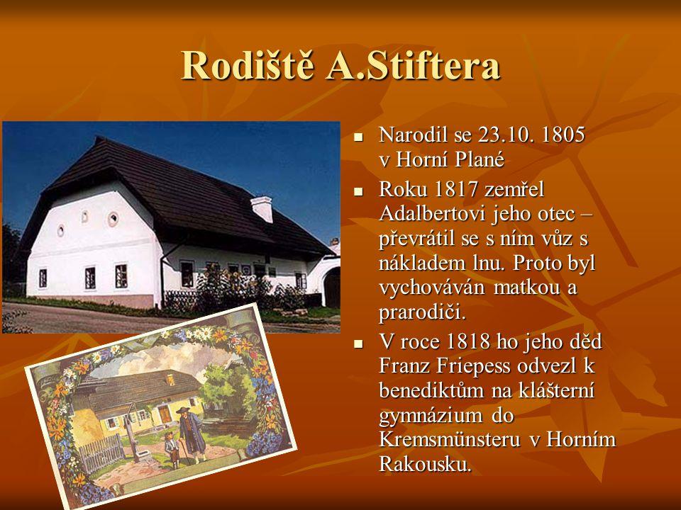 Rodiště A.Stiftera Narodil se 23.10. 1805 v Horní Plané Narodil se 23.10.