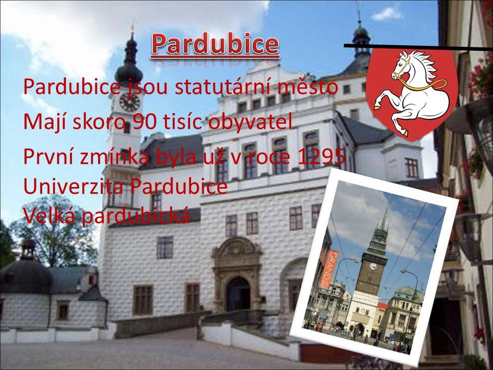 Pardubice jsou statutární město Mají skoro 90 tisíc obyvatel První zmínka byla už v roce 1295 Univerzita Pardubice Velká pardubická
