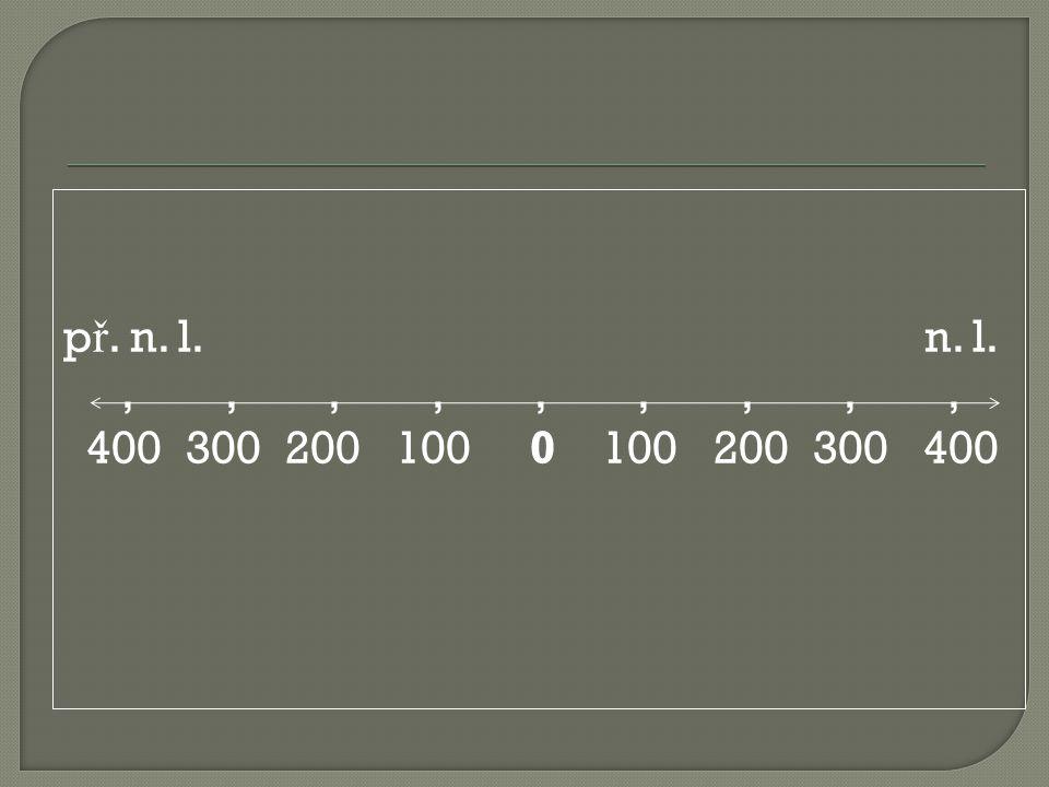 p ř. n. l. n. l.,,,,,,,,, 400 300 200 100 0 100 200 300 400