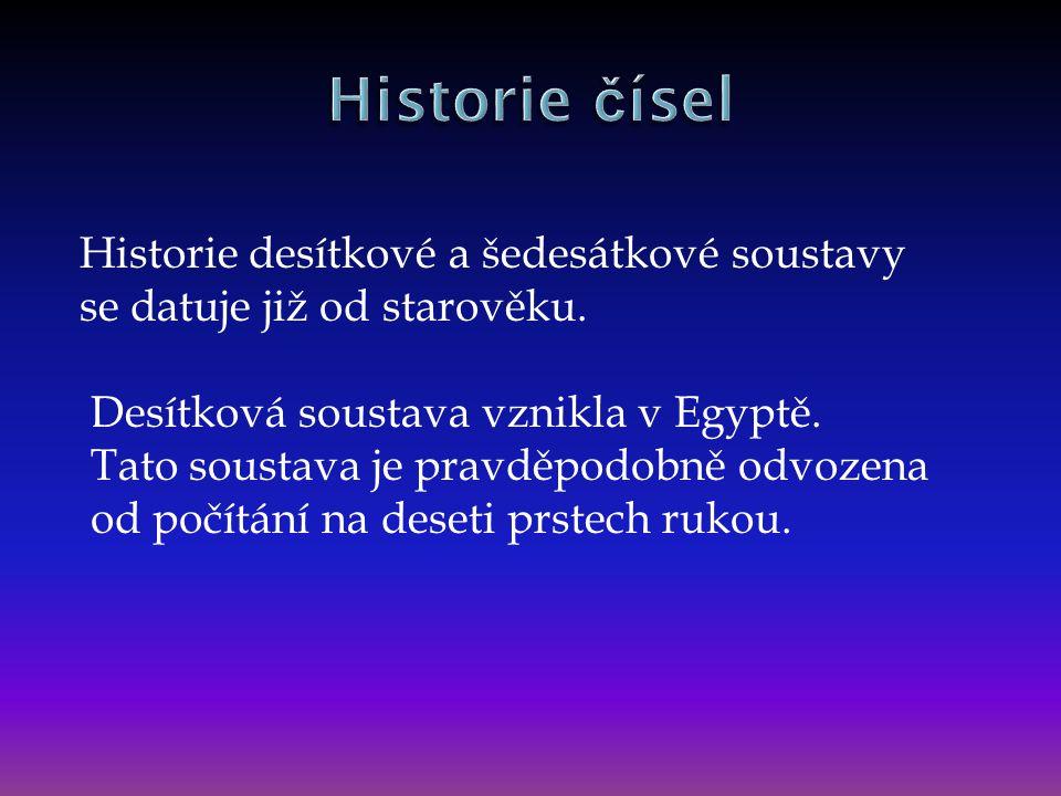 Historie desítkové a šedesátkové soustavy se datuje již od starověku. Desítková soustava vznikla v Egyptě. Tato soustava je pravděpodobně odvozena od