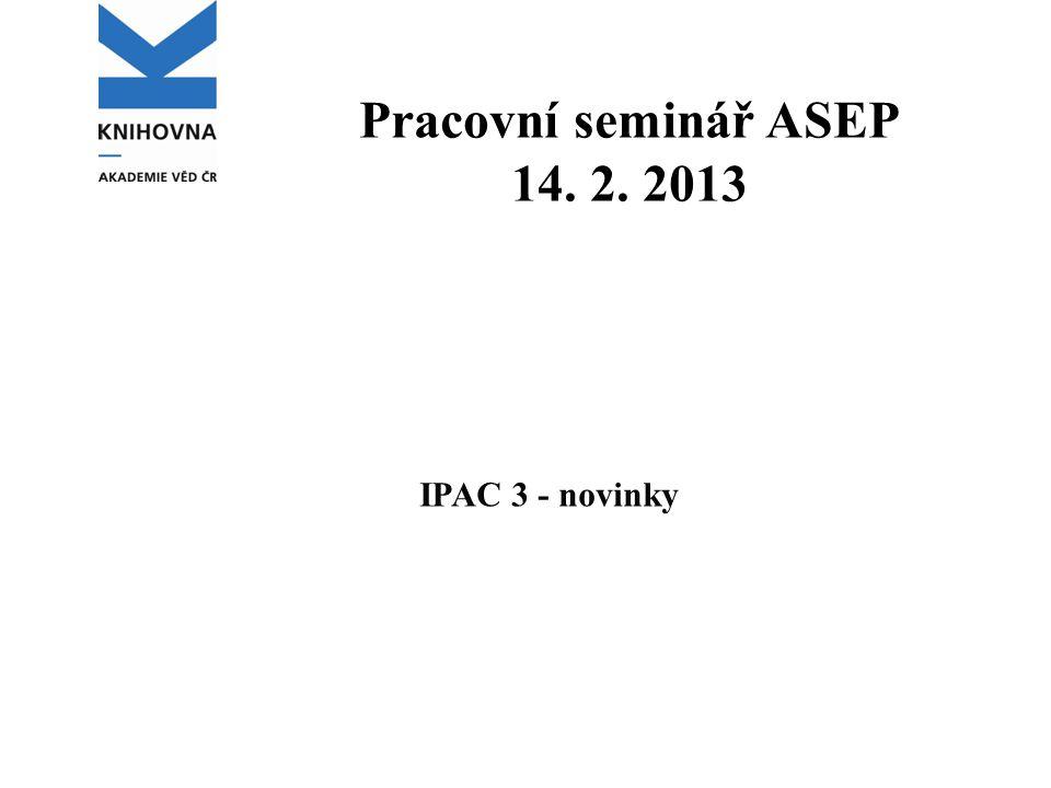 Pracovní seminář ASEP 14. 2. 2013 IPAC 3 - novinky