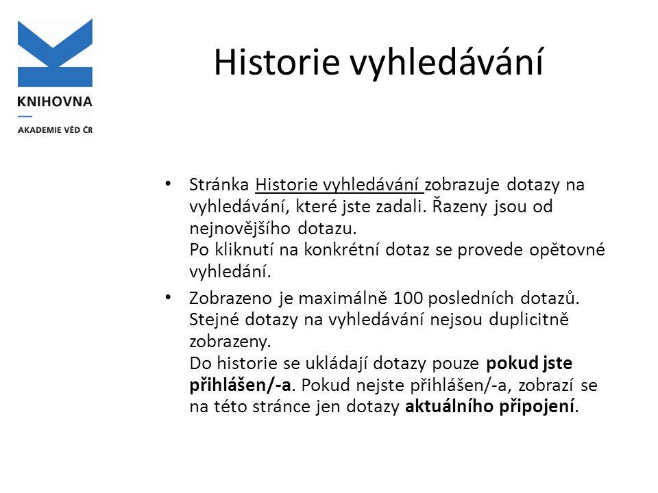 Historie vyhledávání Stránka Historie vyhledávání zobrazuje dotazy na vyhledávání, které jste zadali.