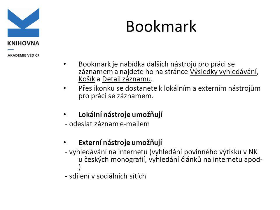 Bookmark Bookmark je nabídka dalších nástrojů pro práci se záznamem a najdete ho na stránce Výsledky vyhledávání, Košík a Detail záznamu.