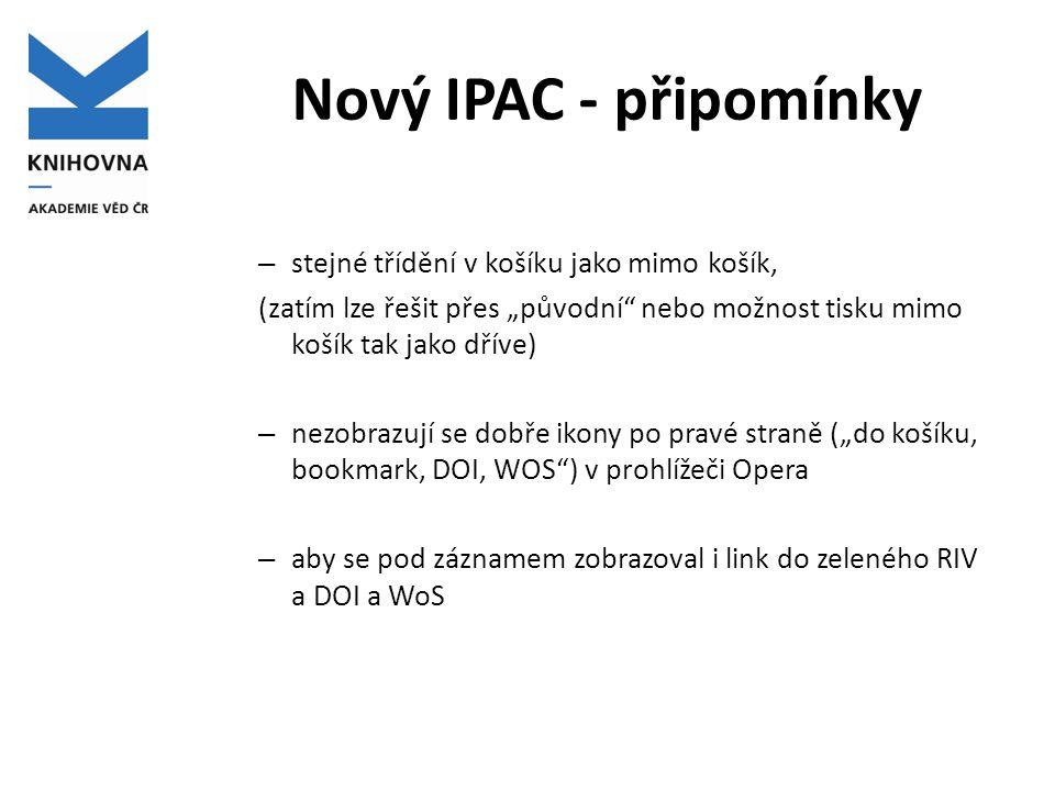 """Nový IPAC - připomínky – stejné třídění v košíku jako mimo košík, (zatím lze řešit přes """"původní nebo možnost tisku mimo košík tak jako dříve) – nezobrazují se dobře ikony po pravé straně (""""do košíku, bookmark, DOI, WOS ) v prohlížeči Opera – aby se pod záznamem zobrazoval i link do zeleného RIV a DOI a WoS"""
