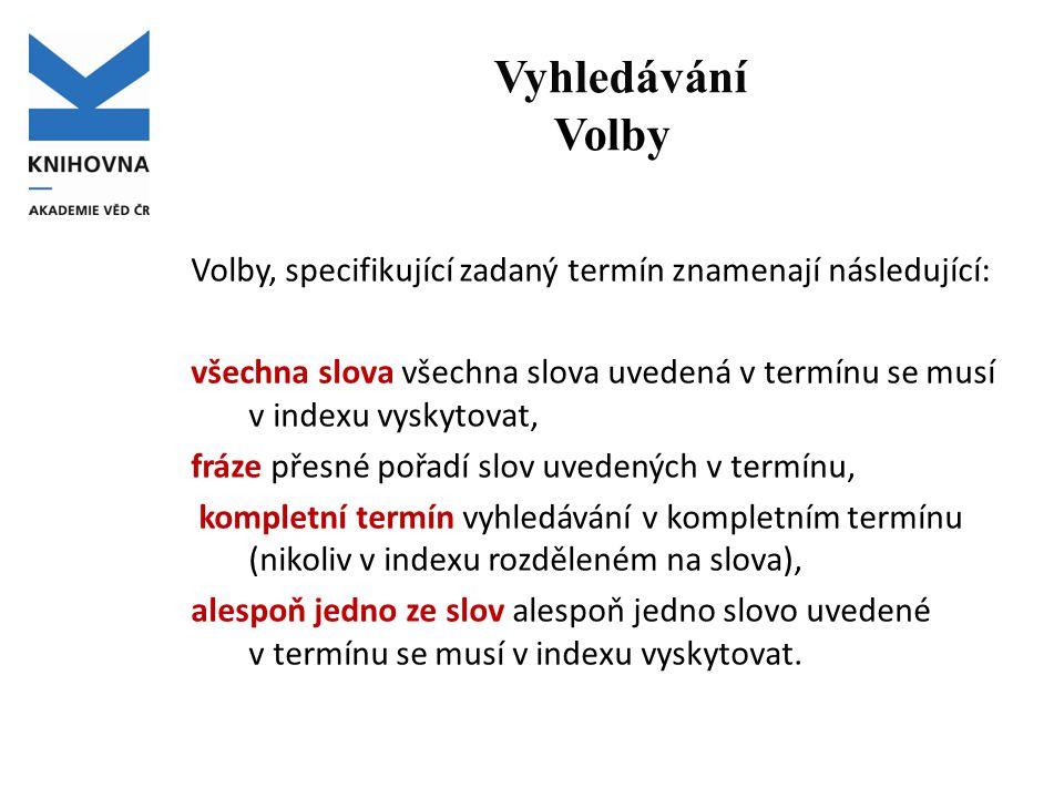 Vyhledávání Volby Volby, specifikující zadaný termín znamenají následující: všechna slova všechna slova uvedená v termínu se musí v indexu vyskytovat, fráze přesné pořadí slov uvedených v termínu, kompletní termín vyhledávání v kompletním termínu (nikoliv v indexu rozděleném na slova), alespoň jedno ze slov alespoň jedno slovo uvedené v termínu se musí v indexu vyskytovat.