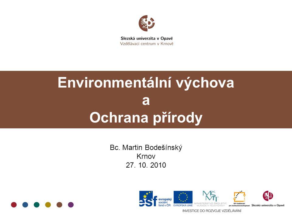 Environmentální výchova a Ochrana přírody Bc. Martin Bodešínský Krnov 27. 10. 2010