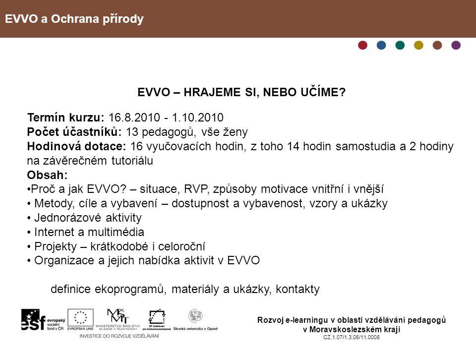 EVVO a Ochrana přírody Rozvoj e-learningu v oblasti vzdělávání pedagogů v Moravskoslezském kraji CZ.1.07/1.3.05/11.0008 EVVO – HRAJEME SI, NEBO UČÍME.