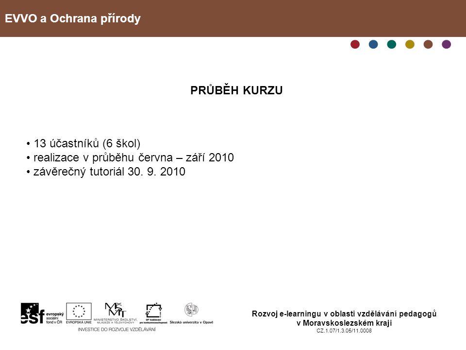 EVVO a Ochrana přírody Rozvoj e-learningu v oblasti vzdělávání pedagogů v Moravskoslezském kraji CZ.1.07/1.3.05/11.0008 PRŮBĚH KURZU 13 účastníků (6 š