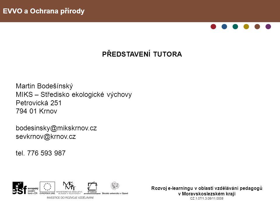 EVVO a Ochrana přírody Rozvoj e-learningu v oblasti vzdělávání pedagogů v Moravskoslezském kraji CZ.1.07/1.3.05/11.0008 ZAPOJENÍ DO PROJEKTU předchozí spolupráce s Vzdělávacím centrem Slezské univerzity přednášky pro Univerzitu třetího věku tvorba materiálů pro projekt ESF – Dveře k dalšímu vzdělávání příležitost poznat nové technologie (Moodle) zkušenosti z praxe na SEV Krnov (od roku 1998) možnost výměny zkušeností v rámci tutoriálů