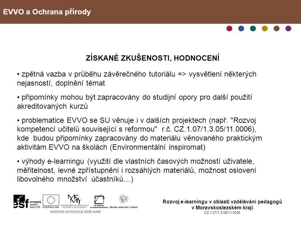 EVVO a Ochrana přírody Rozvoj e-learningu v oblasti vzdělávání pedagogů v Moravskoslezském kraji CZ.1.07/1.3.05/11.0008 ZÍSKANÉ ZKUŠENOSTI, HODNOCENÍ