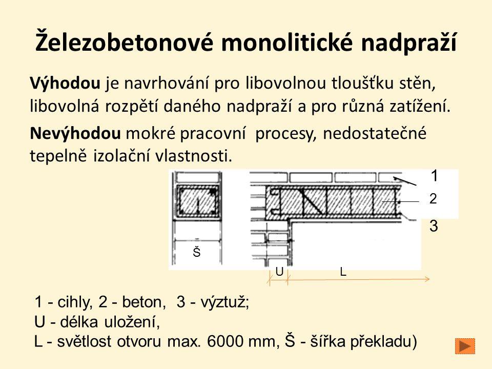 Železobetonové monolitické nadpraží Výhodou je navrhování pro libovolnou tloušťku stěn, libovolná rozpětí daného nadpraží a pro různá zatížení. Nevýho