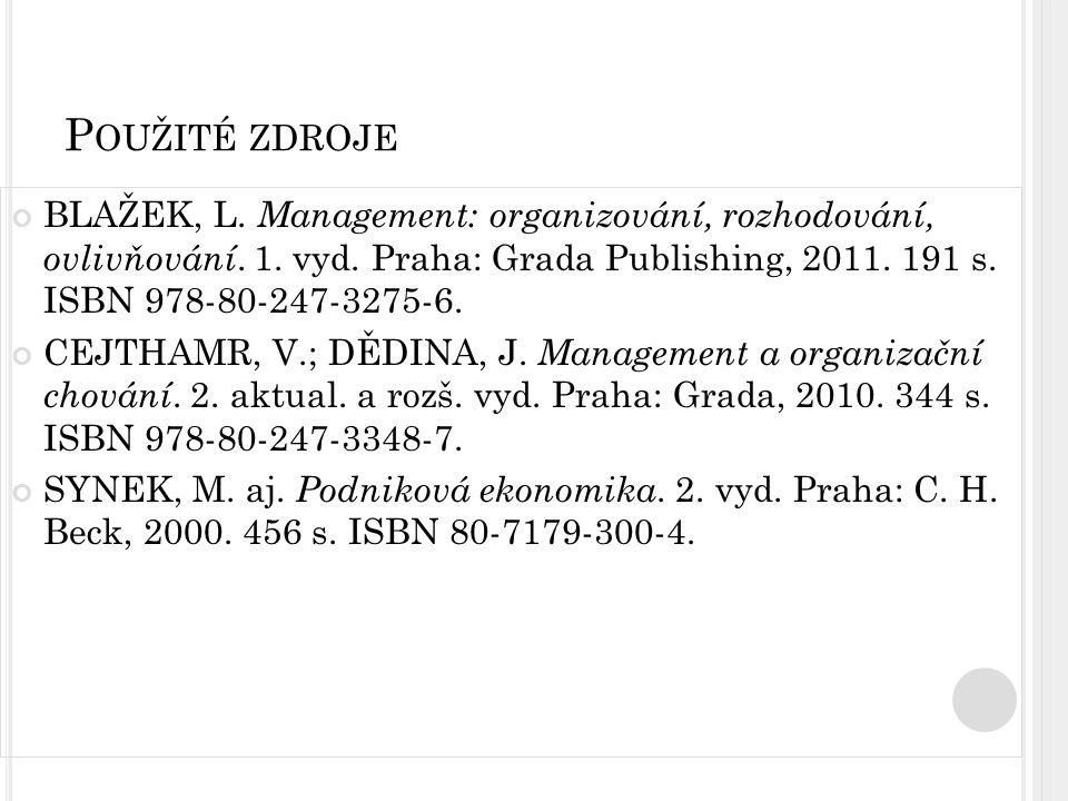 P OUŽITÉ ZDROJE BLAŽEK, L. Management: organizování, rozhodování, ovlivňování. 1. vyd. Praha: Grada Publishing, 2011. 191 s. ISBN 978-80-247-3275-6. C