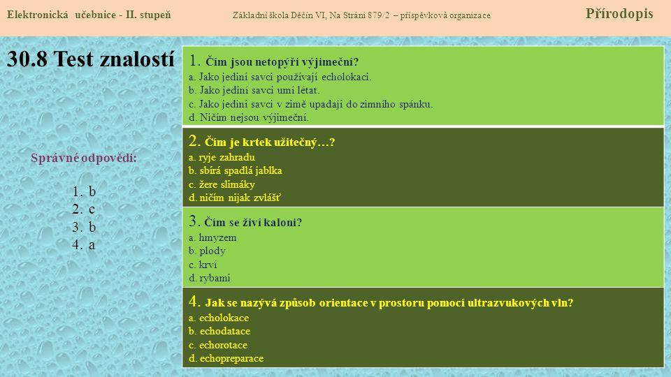 30.8 Test znalostí Elektronická učebnice - II. stupeň Základní škola Děčín VI, Na Stráni 879/2 – příspěvková organizace Přírodopis Správné odpovědi: 1