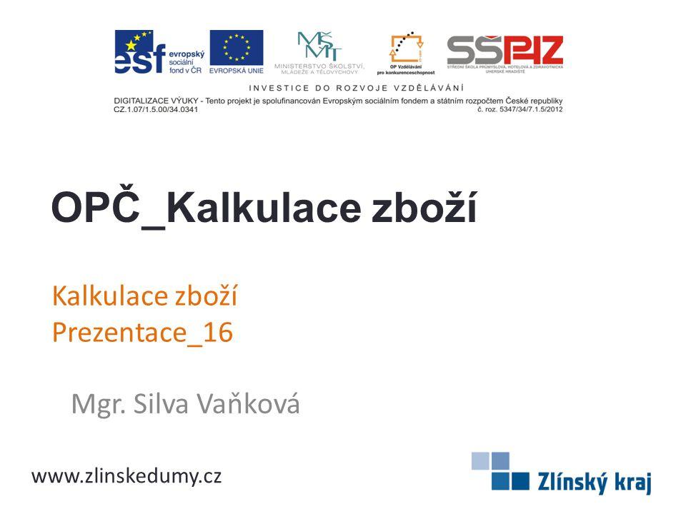 Kalkulace zboží Prezentace_16 Mgr. Silva Vaňková OPČ_Kalkulace zboží www.zlinskedumy.cz