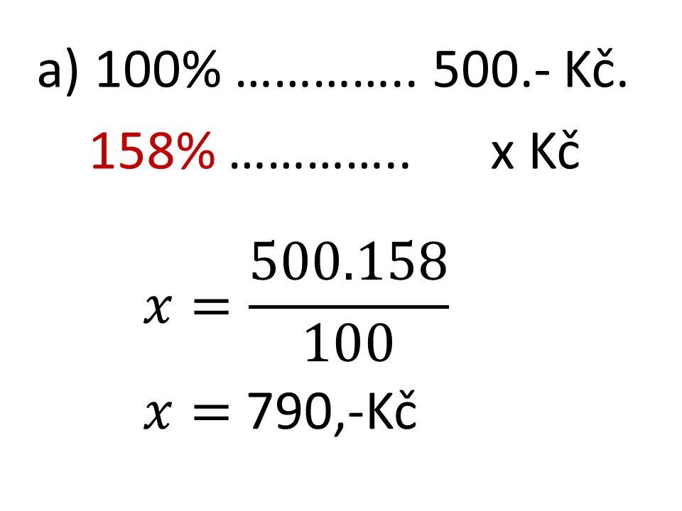 a) 100% ………….. 500.- Kč. 158% ………….. x Kč