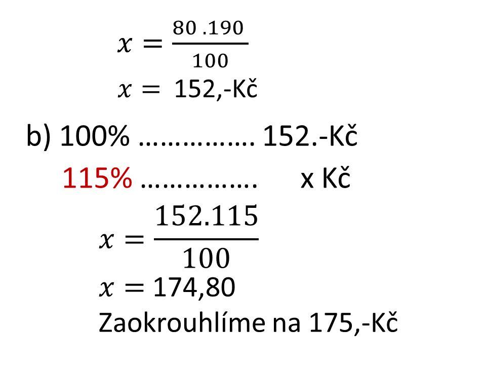 b) 100% ……………. 152.-Kč 115% ……………. x Kč