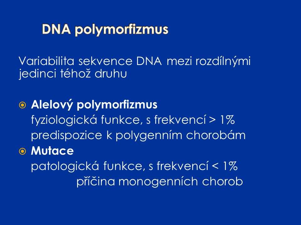 DNA určitého genu – všechny jaderné buňky RNA určitého genu - jenom ty buňky, kde se daný gen exprimuje