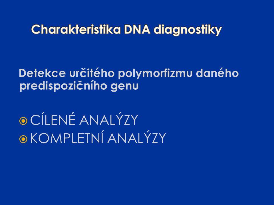 Detekce určitého polymorfizmu daného predispozičního genu  CÍLENÉ ANALÝZY  KOMPLETNÍ ANALÝZY