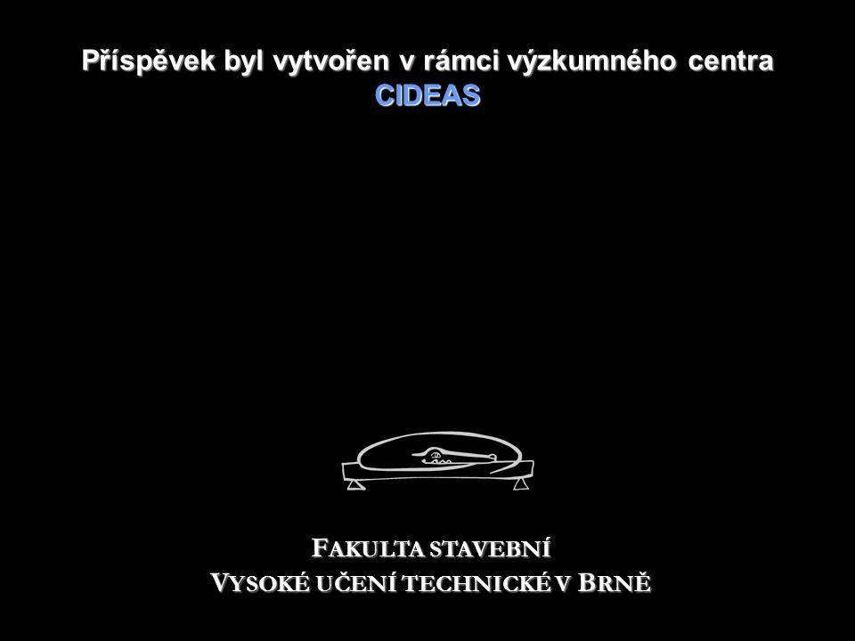 Příspěvek byl vytvořen v rámcivýzkumného centra CIDEAS Příspěvek byl vytvořen v rámci výzkumného centra CIDEAS F AKULTA STAVEBNÍ V YSOKÉ UČENÍ TECHNICKÉ V B RNĚ