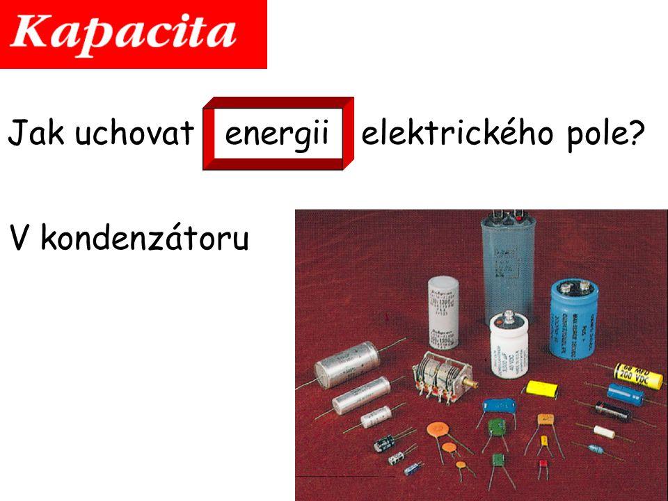Jak uchovat energii elektrického pole? V kondenzátoru