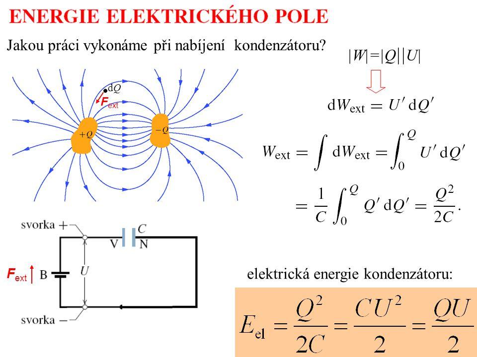 Jakou práci vykonáme při nabíjení kondenzátoru? dQdQ F ext |W|=|Q || U| elektrická energie kondenzátoru: