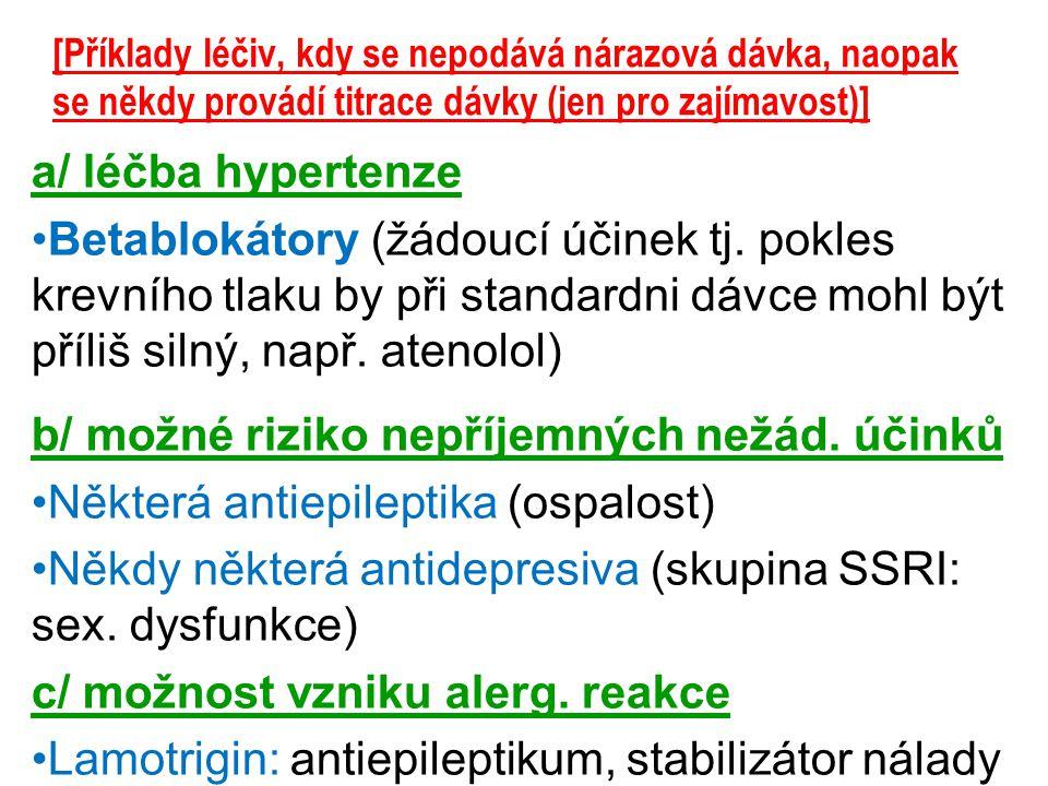 [Příklady léčiv, kdy se nepodává nárazová dávka, naopak se někdy provádí titrace dávky (jen pro zajímavost)] a/ léčba hypertenze Betablokátory (žádouc