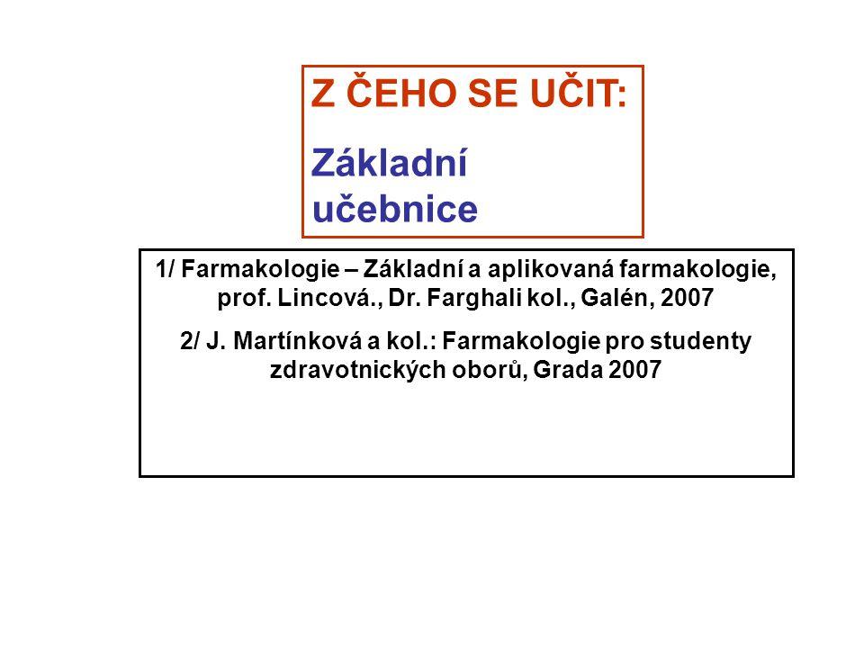 1/ Farmakologie – Základní a aplikovaná farmakologie, prof. Lincová., Dr. Farghali kol., Galén, 2007 2/ J. Martínková a kol.: Farmakologie pro student