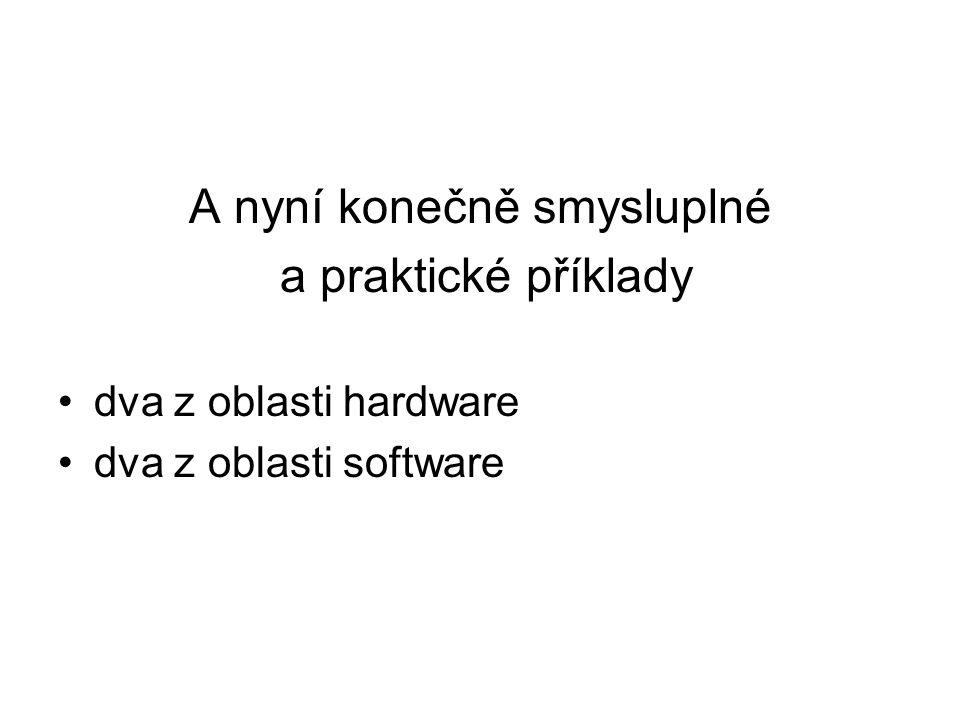 A nyní konečně smysluplné a praktické příklady dva z oblasti hardware dva z oblasti software