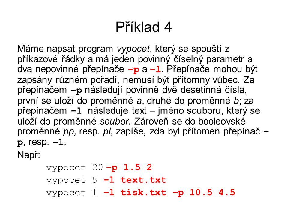 Příklad 4 Máme napsat program vypocet, který se spouští z příkazové řádky a má jeden povinný číselný parametr a dva nepovinné přepínače –p a –l. Přepí